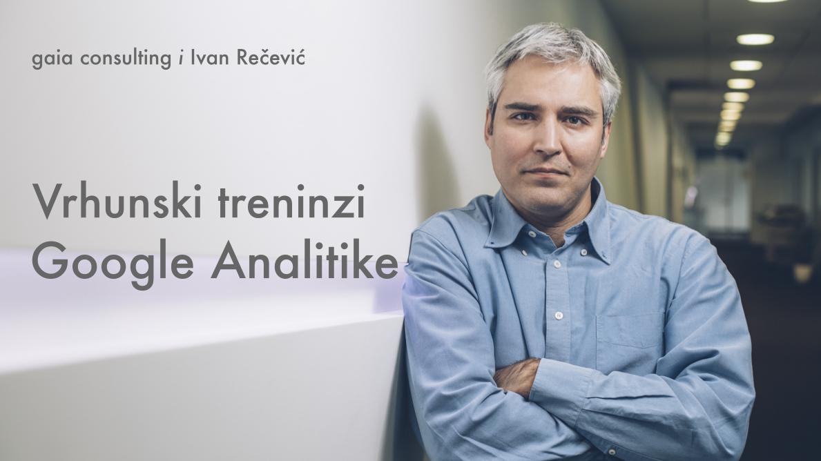 Ivan Rečević - Vrhunski treninzi Google Analitike